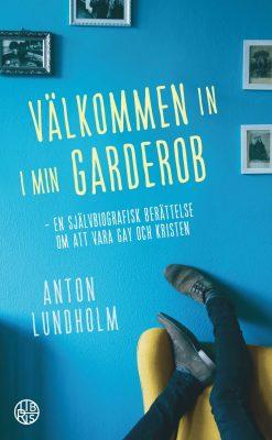 Välkommen in i min garderob – en självbiografisk berättelse om att vara gay och kristen; Anton Lundholm
