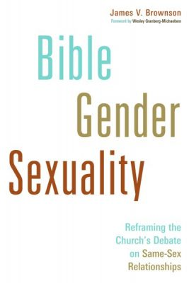 Bible Gender Sexuality – Reframing the church´s debate on same-sex Relationships; James V Brownson