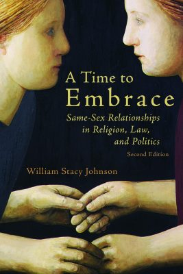 A time To Embrace – Same-sex Relationships in religion, Law and Politics; William Stacey Johnsson