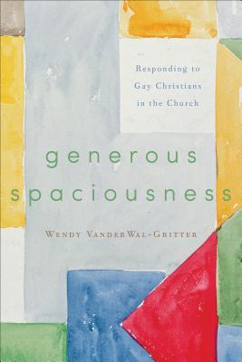 Generous Spaciousness – Responding to Gay Christians in the Church; Wendy VanderWal-Gritter