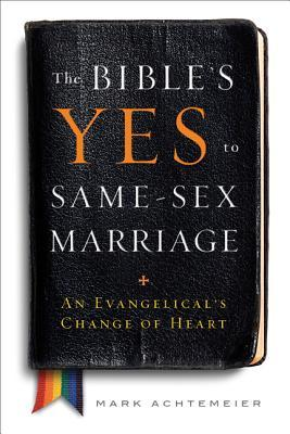 The Bible's Yes to Same-Sex Marriage: An Evangelical's Change of Heart; Mark Achtemeyer