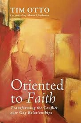 Oriented to Faith – Transforming the conflict over Gay Relationships; Tim Otto
