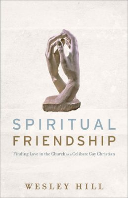 Spiritual Friendship: Finding Love in the Church as a Celibate Gay Christian; Wesley Hill
