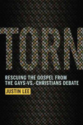 Torn – Rescuing the Gospel from the Gays VS Christians debate; Justin Lee